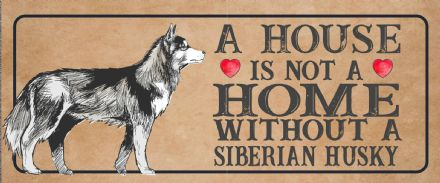 siberian husky Dog Metal Sign Plaque - A House Is Not a ome without a